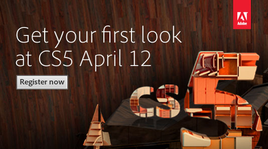 Learn more and sign up for the Creative Suite 5 Launch Event