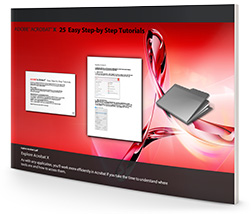 """Download the Free Book: """"Acrobat X: 25 Easy Step-by-Step Tutorials"""""""