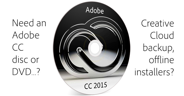 How to Get a Creative Cloud DVD, Backup, or Offline CC