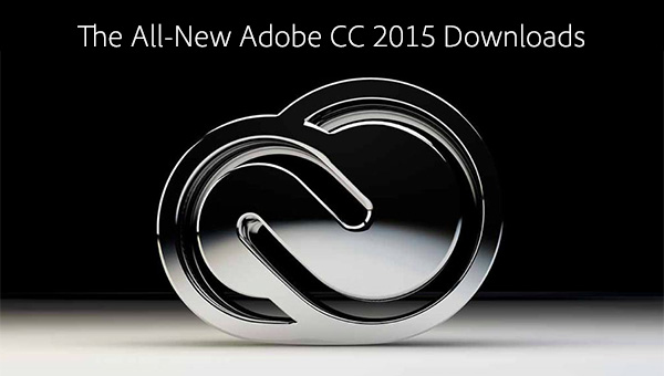 Adobe CC 2015 Direct Download Links: Creative Cloud 2015 Release