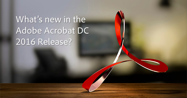 What's New in Adobe Acrobat Pro DC?