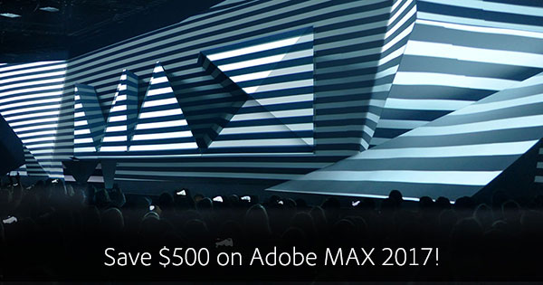 Save US$500 - Over 30% - With This Adobe MAX 2017 Preregistration Discount!