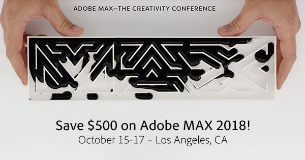 Save US$500 - Over 30% - With This Adobe MAX 2018 Preregistration Discount!