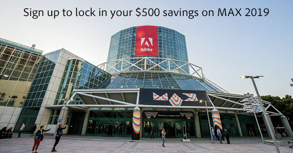 Save $500 - Over 30% - With This Adobe MAX 2019 Preregistration Discount!