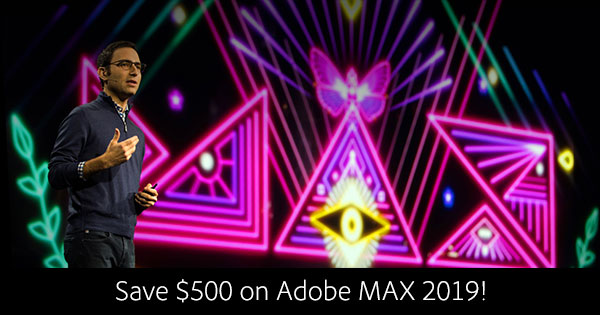 Save US$500 - Over 30% - With This Adobe MAX 2019 Preregistration Discount!