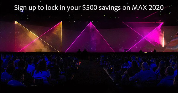 Save $500 - Over 30% - With This Adobe MAX 2020 Preregistration Discount!