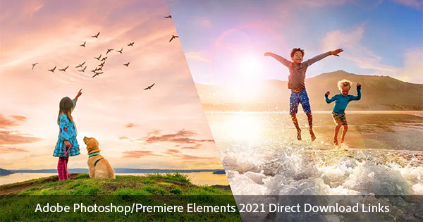 Direct Download Links for Adobe Elements 2021 - Get It Now