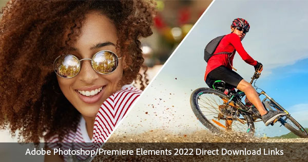 Direct Download Links for Adobe Elements 2022 - Get It Now